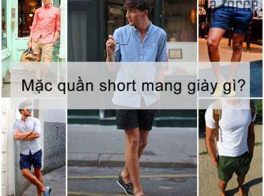 Mặc quần short mang giày gì? Bật mí top các mẫu giày đi với quần Short Nam hot nhất!